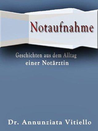 Notaufnahme - Geschichten aus dem Alltag einer Notärztin - XXXL-Leseprobe Annunziata Vitiello