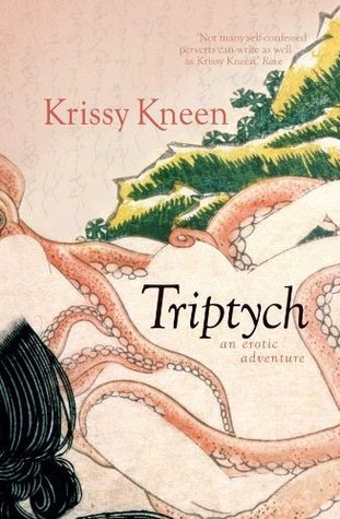 Triptych, An Erotic Adventure: 3 Stories in 1  by  Krissy Kneen