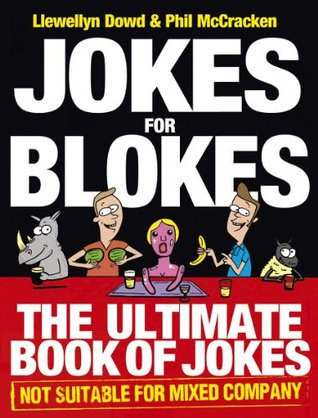 Jokes for Blokes: The Ultimate Book of Jokes not Suitable for Mixed Company Llewellyn Dowd