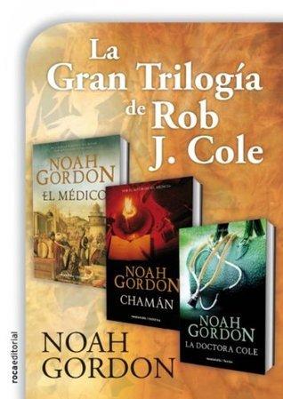 La gran trilogÌa de Rob J. Cole Noah Gordon