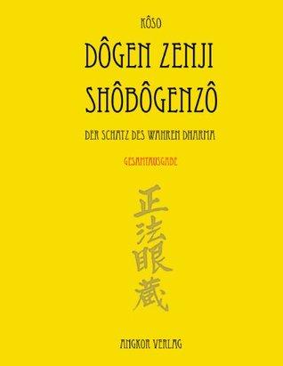 Shobogenzo. Gesamtausgabe.: Der Schatz des Wahren Dharma.  by  Dogen Zenji, Eihei