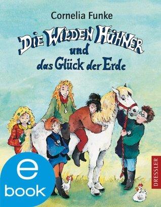 Die Wilden Hühner und das Glück der Erde: BD 4  by  Cornelia Funke