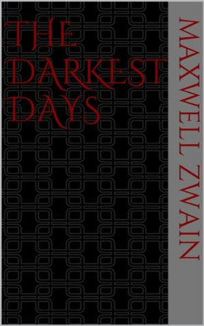 The Darkest Days (A Supernatural Anthology (Vol. 1)) Maxwell Zwain