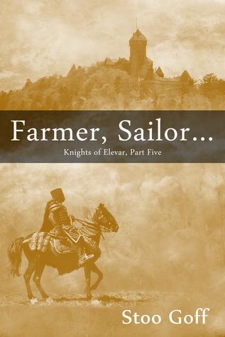 Farmer, Sailor... (Knights of Elevar, #5)  by  Stoo Goff