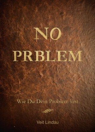 NO Prblem: Wie du dein Problem löst Veit Lindau
