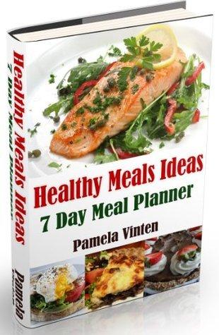 Healthy Meals Ideas - 7 Day Meal Planner  by  Pamela Vinten