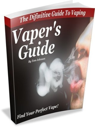 Vapers Guide - The Definitive Guide To Vaping  by  Tom Johnson