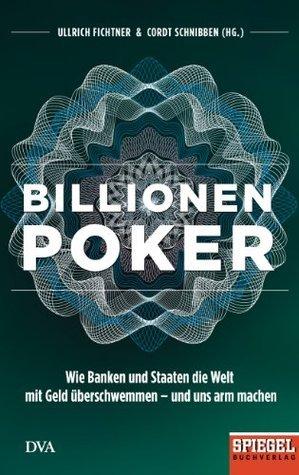Billionenpoker: Wie Banken und Staaten die Welt mit Geld überschwemmen - und uns arm machen - Ein SPIEGEL-Buch  by  Ullrich Fichtner
