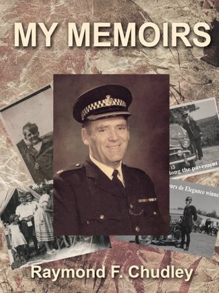 My Memoirs  by  Raymond F.  Chudley