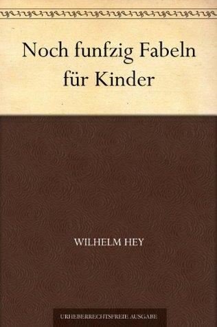 Noch funfzig Fabeln für Kinder  by  Wilhelm Hey