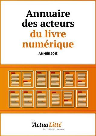 Annuaire des acteurs du livre numérique: Editeurs, libraires et créateurs debooks ActuaLitté