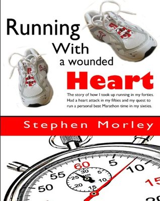 Running with a wounded heart  by  Stephen  Morley