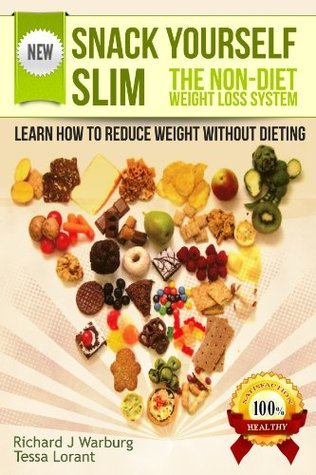 SNACK YOURSELF SLIM: The Non-diet Weight Loss System. Learn How to Reduce Weight Without Dieting. Tessa Lorant