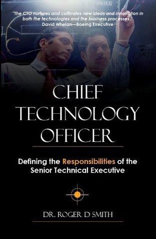 Chief Technology Officer: Defining the Responsibilities of the Senior Technical Executive  by  Roger Smith