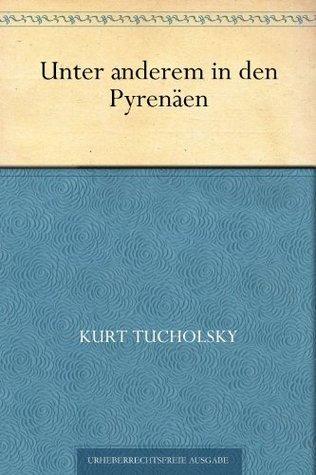 Unter anderem in den Pyrenäen  by  Kurt Tucholsky