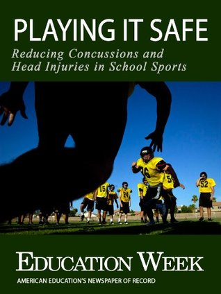 Playing It Safe: Reducing Concussions and Head Injuries in School Sports  by  Education Week Press