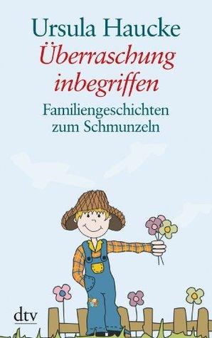 Überraschung inbegriffen: Familiengeschichten zum Schmunzeln Ursula Haucke