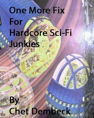 One More Fix for Hardcore Sci-Fi Junkies  by  Chet Dembeck