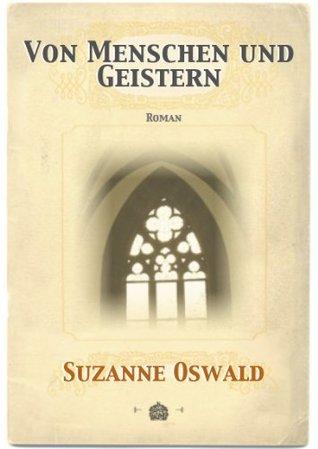 Von Menschen und Geistern  by  Suzanne Oswald