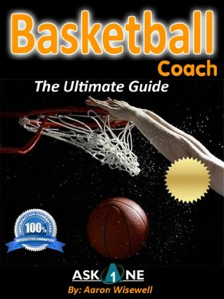 Basketball Coach The Ultimate Guide Aaron Wisewell