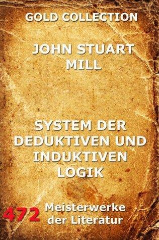 System der deduktiven und induktiven Logik (Kommentierte Gold Collection)  by  John Stuart Mill