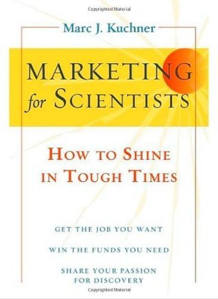 Marketing for Scientists: How to Shine in Tough Times  by  Marc J. Kuchner