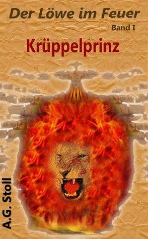 Krüppelprinz (Der Löwe im Feuer)  by  A.G. Stoll