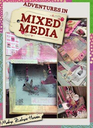 Mixed Media Art Adventures  by  Mahe Zehra Husain