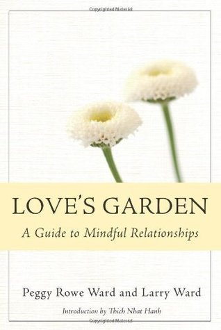 Loves Garden: A Guide to Mindful Relationships  by  Peggy Rowe-Ward