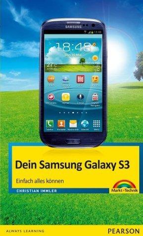 Dein Samsung Galaxy S3: Einfach alles können (Sonstige Bücher M+T)  by  Christian Immler