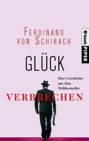Glück: Eine Kurzgeschichte aus dem Weltbestseller »Verbrechen«  by  Ferdinand von Schirach