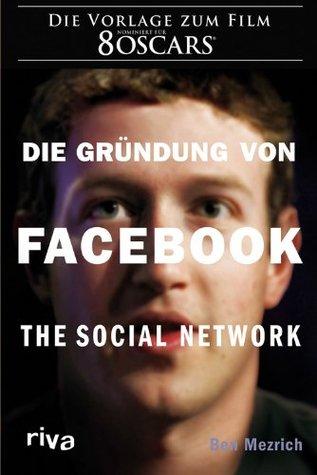 Die Gründung von Facebook: The social network  by  Ben Mezrich