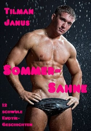 Sommer-Sahne. Zwölf schwule Erotikgeschichten.  by  Tilman Janus