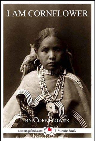 I Am Cornflower: The Story of a White Mountain Apache Girl (15-Minute Books) Cornflower