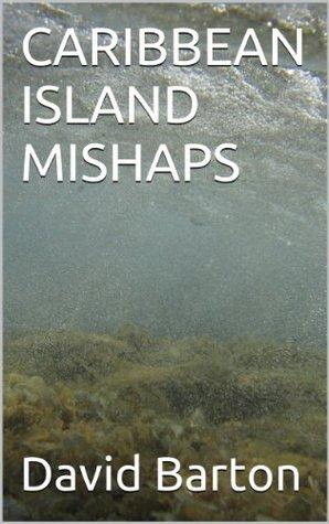 CARIBBEAN ISLAND MISHAPS  by  David    Barton