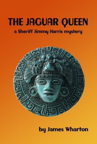 The Jaguar Queen (The Sheriff Jimmy Harris Series)  by  James Wharton