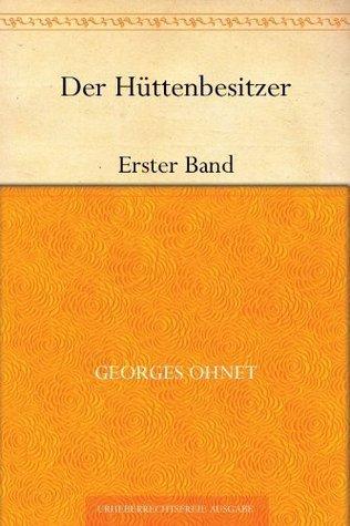 Der Hüttenbesitzer:Erster Band Georges Ohnet