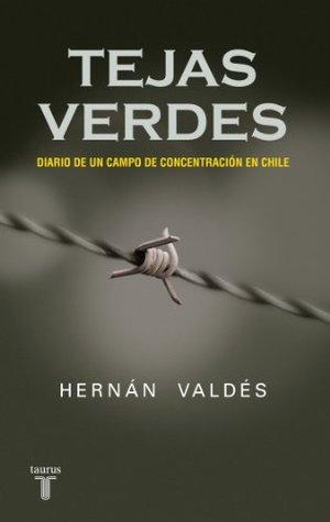 Tejas Verdes. Diario de un campo de concentración en Chile Hernán Valdés