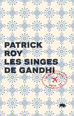 Les singes de Gandhi Patrick Roy
