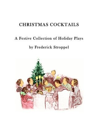 CHRISTMAS COCKTAILS - A Festive Collection of Holiday Plays Frederick Stroppel