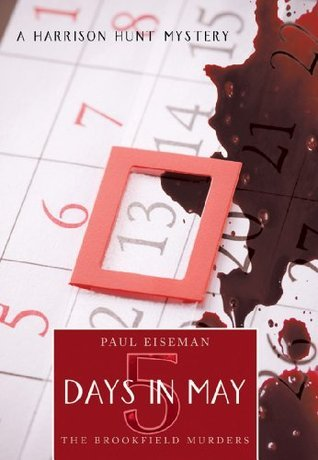 Five Days in May:The Brookfield Murders: A Harrison Hunt Mystery Paul Eiseman
