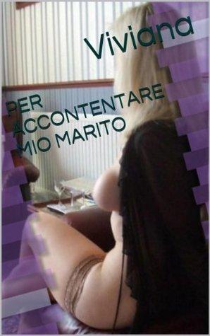 PER ACCONTENTARE MIO MARITO Viviana