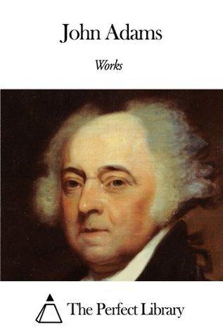 Works of John Adams John  Adams