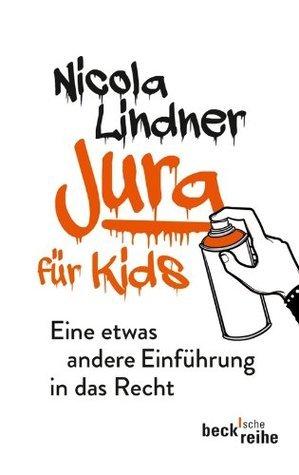 Jura für Kids: Eine etwas andere Einführung in das Recht (Becksche Reihe)  by  Nicola Lindner
