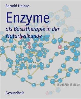 Enzyme: als Basistherapie in der Naturheilkunde Bertold Heinze