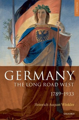 Germany: The Long Road West: Volume 1: 1789-1933: 1789-1933 v. 1 H.A. Winkler