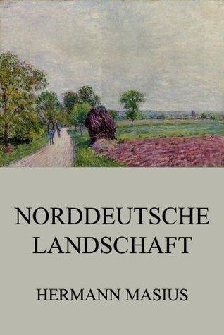 Norddeutsche Landschaft: Erweiterte Ausgabe Hermann Masius