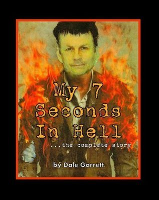 My 7 Seconds In Hell....the Complete Story  by  Dale Garrett