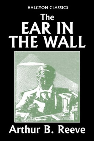 The Ear in the Wall  by  Arthur B. Reeve (Unexpurgated Edition) by Arthur B. Reeve