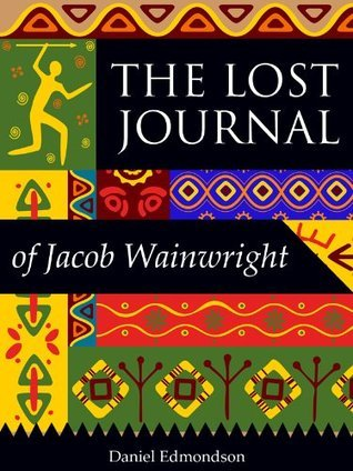 THE LOST JOURNAL of Jacob Wainwright, faithful servant of Dr David Livingstone (historical Christian fiction books) Daniel Edmondson